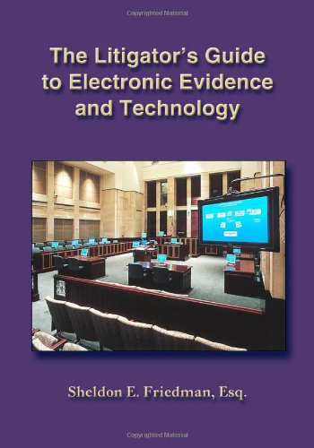The Litigator's Guide to Electronic Evidence And Technology PDF Books