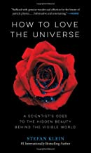How to Love the Universe: A Scientist's Odes to the Hidden Beauty Behind the Visible World