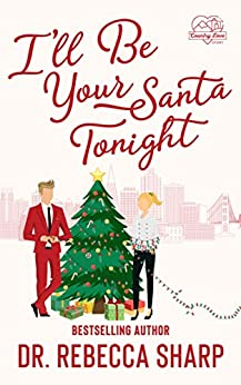 I'll Be Your Santa Tonight: A Holiday Romantic Comedy (Country Love Collection) by [Dr. Rebecca Sharp]