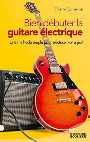 Bien débuter la guitare électrique (French Edition)