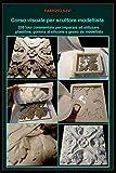 Corso visuale per scultore modellista: 235 foto commentate per imparare a utilizzare plastilina, gomma al silicone e gesso da modellista