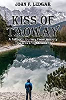 Kiss of Taoway: A Father's Journey From Anxiety Towards Enlightenment