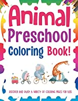 Animal Preschool Coloring Book! Discover And Enjoy A Variety Of Coloring Pages For Kids