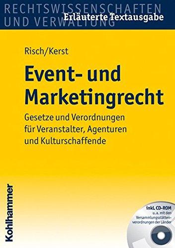 Event- und Marketingrecht: Gesetze und Verordnungen für Veranstalter, Agenturen und Kulturschaffende