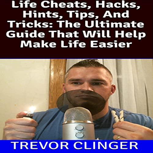 Life Cheats, Hacks, Hints, Tips, and Tricks cover art