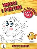 Unisci i puntini per bambini 5-10 anni: Un fantastico libro di attività per bambini adatt...