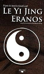 Le Yi Jing Eranos - Le livre de la versalité - Textes oraculaires de Pierre Gaudissart