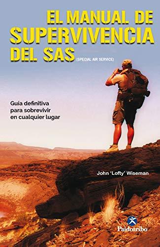 """El manual de supervivencia del SAS (Color): Guía definitiva para sobrevivir en cualquier lugar de [John """"Lofty"""" Wiseman, Pedro González del Campo Román]"""