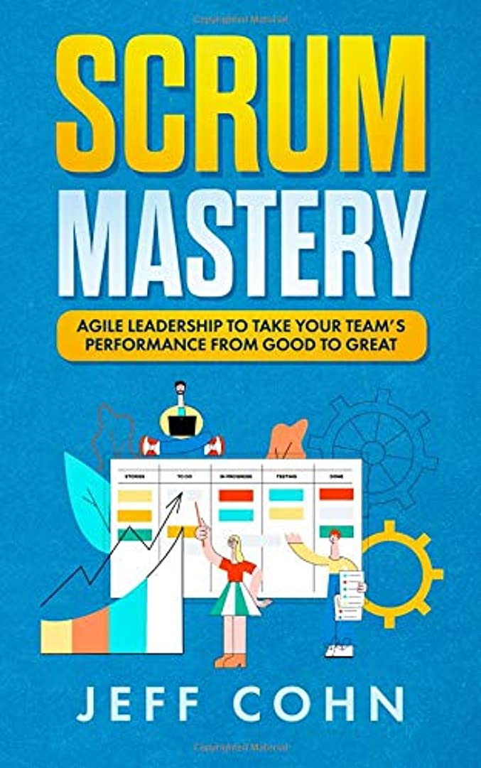 Scrum Mastery: Agile Leadership to Take Your Team's Performance from Good to Great