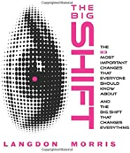 The BIG SHIFT: The 83 Most Important Changes That Everyone Should Know About, and the Big Shift that Changes Everything