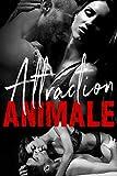 Attraction Animale : (Intégrale - New Adult Romance Érotique)