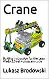 Crane: Bulding instruction for the Lego Wedo 2.0 set + program code (English Edition)