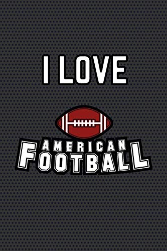 I LOVE AMERICAN FOOTBALL: Geschenkidee für Football Fans. Zum Notieren von Football-Facts und Ergebissen in der Football-Saison. 120 Punkteraster-Seiten.