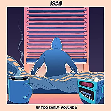 Somni Presents: Up Too Early Vol. 2