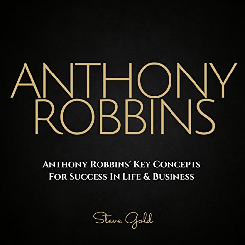 Anthony Robbins' Key Concepts for Success in Life & Business                   By:                                                                                                                                 Steve Gold                               Narrated by:                                                                                                                                 C.J. McAllister                      Length: 49 mins     13 ratings     Overall 3.5