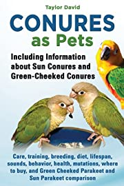 Conures as Pets: Including Information about Sun Conures and Green Cheeked Conures