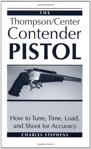 The Thompson/Center Contender Pistol: How To Tune, Time, Load, And Shoot For Accuracy
