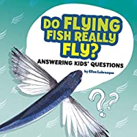 Do Flying Fish Really Fly? (Questions and Answers About Animals)