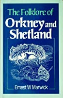 The Folklore of Orkney and Shetland (The folklore of the British Isles)