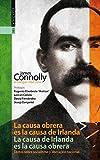 La causa obrera es la causa de Irlanda. La causa de Irlanda es la causa obrera: James Connolly, antología (1896-1916). Textos sobre socialismo y liberación nacional. (GEBARA)