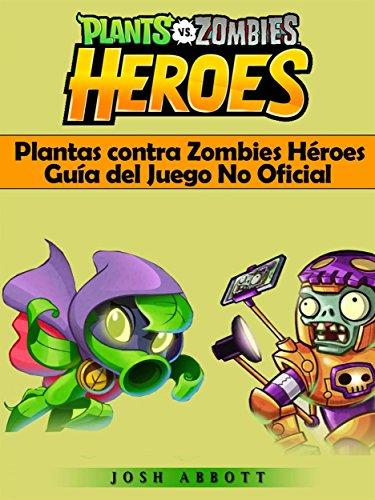 Plantas Contra Zombies Héroes Guía Del Juego No Oficial