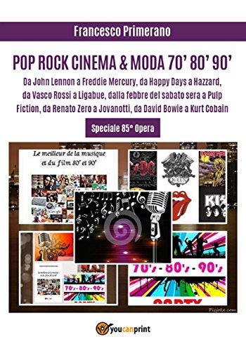 POP ROCK CINEMA & MODA 70' 80' 90': Da John Lennon a Freddie Mercury, da Happy Days a Hazzard, da Vasco Rossi a Ligabue, dalla febbre del sabato sera a ... David Bowie a Kurt Cobain (Italian Edition)
