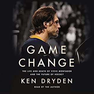 Game Change     The Life and Death of Steve Montador, and the Future of Hockey              Written by:                                                                                                                                 Ken Dryden                               Narrated by:                                                                                                                                 Ken Dryden                      Length: 11 hrs and 21 mins     62 ratings     Overall 4.8