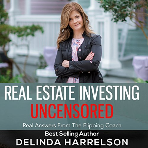 Real Estate Investing Uncensored: Real Answers from the Flipping Coach                   By:                                                                                                                                 Delinda Harrelson                               Narrated by:                                                                                                                                 Natalie Gray                      Length: 3 hrs and 28 mins     1 rating     Overall 5.0