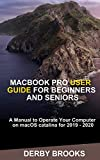 MacBook Pro User Guide for Beginners and Seniors: A Manual to operate Your Computer on macOS Cataline for 2019-2020