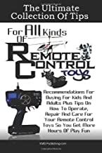 The Ultimate Collection Of Tips For All Kinds Of Remote Control Toys: Recommendations For Buying For Kids And Adults Plus Tips On How To Operate, ... Toys So You Get More Hours Of Play Fun