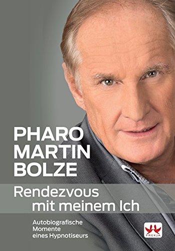 Pharo Martin Bolze: Rendezvouz mit meinem Ich