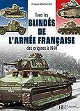 Tous les blindés de l'armée française des origines à 1940