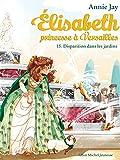 Disparition dans les jardins - Elisabeth princesse à Versailles - tome 15 (Elisabeth, princesse à Versailles) - Format Kindle - 4,49 €