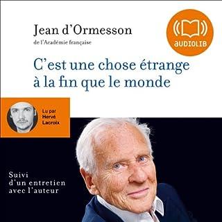 C'est une chose étrange à la fin que le monde                   De :                                                                                                                                 Jean d'Ormesson                               Lu par :                                                                                                                                 Hervé Lacroix                      Durée : 5 h et 33 min     45 notations     Global 4,2