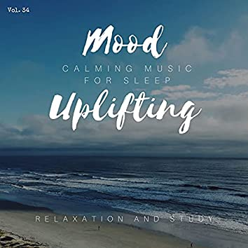 Mood Uplifting - Calming Music For Sleep, Relaxation And Study, Vol. 34