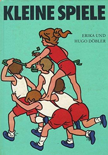 Kleine Spiele: Ein Handbuch für Kindergarten, Schule und Sportgemeinschaft