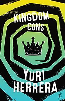 Kingdom Cons by [Yuri Herrera, Lisa Dillman]