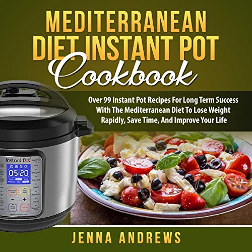 Mediterranean Diet Instant Pot Cookbook: Over 99 Instant Pot Recipes for Long Term Success with the Mediterranean Diet to Lose Weight Rapidly, Save Time, and Improve Your Life                   By:                                                                                                                                 Jenna Andrews                               Narrated by:                                                                                                                                 Jason Belvill                      Length: 3 hrs and 46 mins     Not rated yet     Overall 0.0