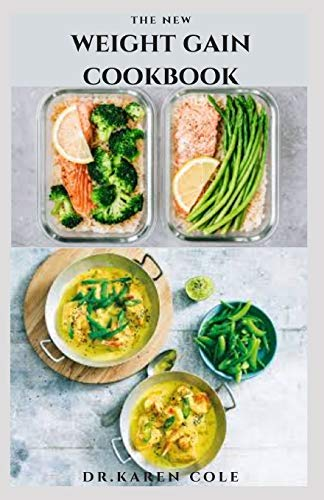 THE NEW WEIGHT GAIN COOKBOOK: Healthy Delicious Recipe And Meal Plan To Gain Weight,Build Muscle And Stay Healthy