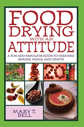New Food Drying with an Attitude: A Fun and Fabulous Guide to Creating Snacks, Meals, and Crafts