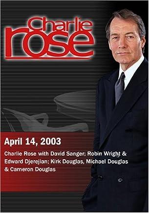 Charlie Rose with David Sanger; Robin Wright & Edward Djerejian; Kirk Douglas, Michael Douglas & Cameron Douglas (April 14, 2003)