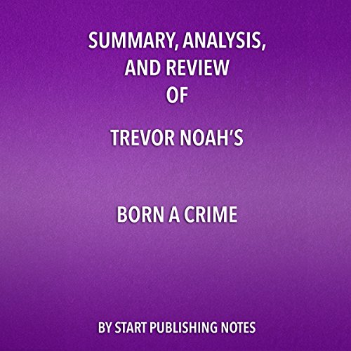 Summary, Analysis, and Review of Trevor Noah's Born a Crime: Stories from a South African Childhood                   By:                                                                                                                                 Start Publishing Notes                               Narrated by:                                                                                                                                 Michael Gilboe                      Length: 26 mins     21 ratings     Overall 4.9