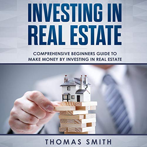 Investing in Real Estate: Comprehensive Beginners Guide to Make Money by Investing in Real Estate                   By:                                                                                                                                 Thomas Smith                               Narrated by:                                                                                                                                 Dave Wright                      Length: 3 hrs and 44 mins     Not rated yet     Overall 0.0