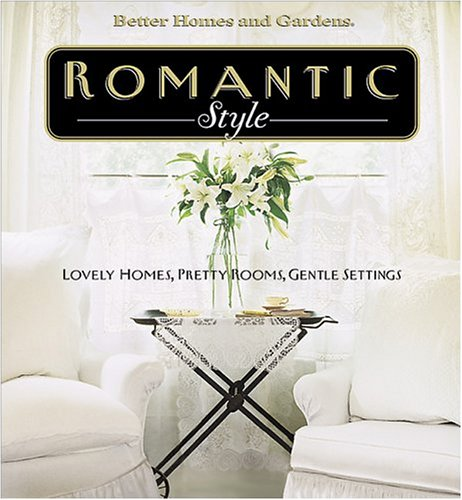 Romantic Style: Lovely Homes, Pretty Rooms, Gentle Settings (Better Homes & Gardens S.)