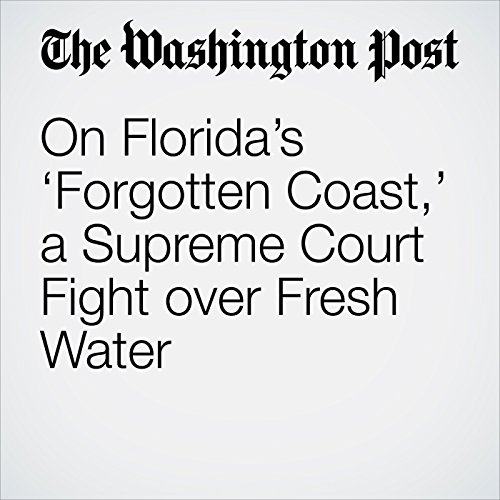 On Florida's 'Forgotten Coast,' a Supreme Court Fight over Fresh Water copertina