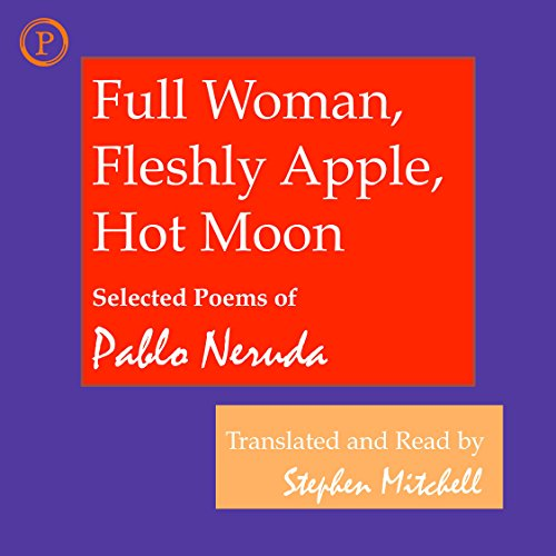 Full Woman, Fleshly Apple, Hot Moon     Selected Poems of Pablo Neruda              By:                                                                                                                                 Pablo Neruda,                                                                                        Stephen Mitchell (translator)                               Narrated by:                                                                                                                                 Stephen Mitchell                      Length: 1 hr and 43 mins     10 ratings     Overall 4.5