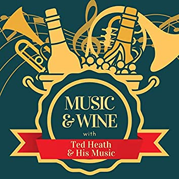 Music & Wine with Ted Heath & His Music