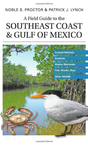 Compare Textbook Prices for A Field Guide to the Southeast Coast & Gulf of Mexico: Coastal Habitats, Seabirds, Marine Mammals, Fish, & Other Wildlife  ISBN 9780300113280 by Proctor, Noble S.,Lynch, Patrick J.,Lynch, Patrick J.