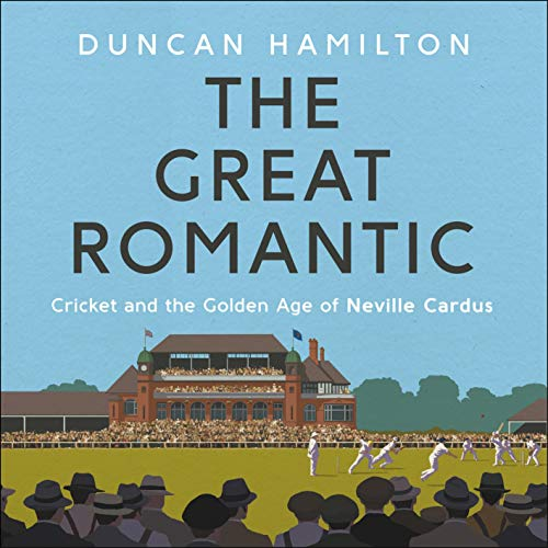 The Great Romantic: Cricket And The Golden Age Of Neville