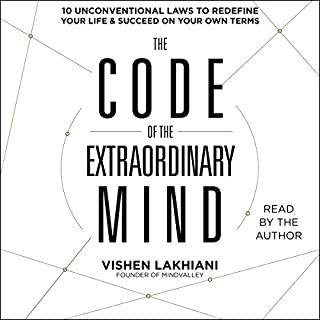 The Code of the Extraordinary Mind     10 Unconventional Laws to Redefine Your Life and Succeed on Your Own Terms              Written by:                                                                                                                                 Vishen Lakhiani                               Narrated by:                                                                                                                                 Vishen Lakhiani                      Length: 9 hrs     77 ratings     Overall 4.8